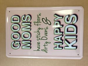 Good Moms Have Sticky Floors, Dirty Ovens And Happy Kids metal sign    (jk 3020)